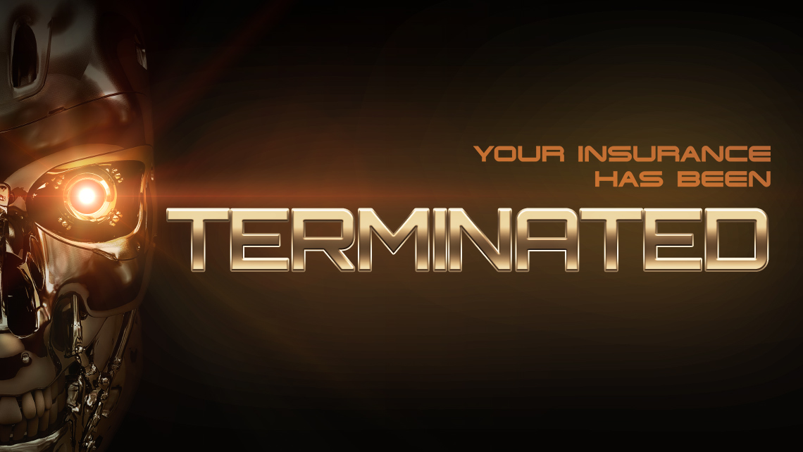 "Hero image for article ""Your Insurance Has Been Terminated"". Terminator face with metalic words."